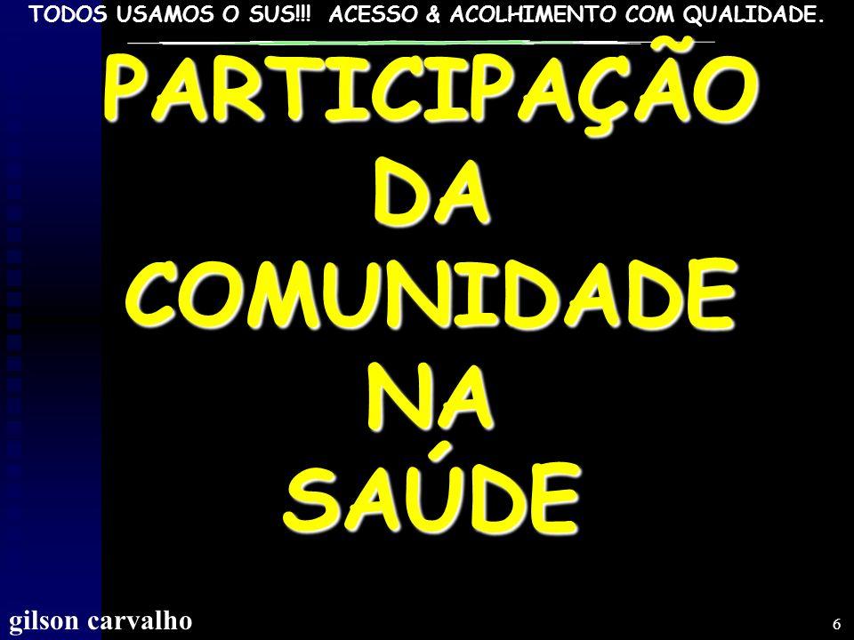 TODOS USAMOS O SUS!!! ACESSO & ACOLHIMENTO COM QUALIDADE. gilson carvalho 5