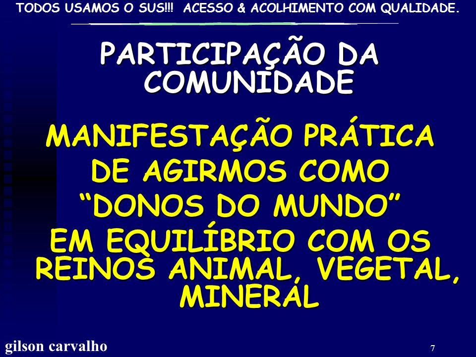 TODOS USAMOS O SUS!!! ACESSO & ACOLHIMENTO COM QUALIDADE. gilson carvalho 6 PARTICIPAÇÃODACOMUNIDADENASAÚDE