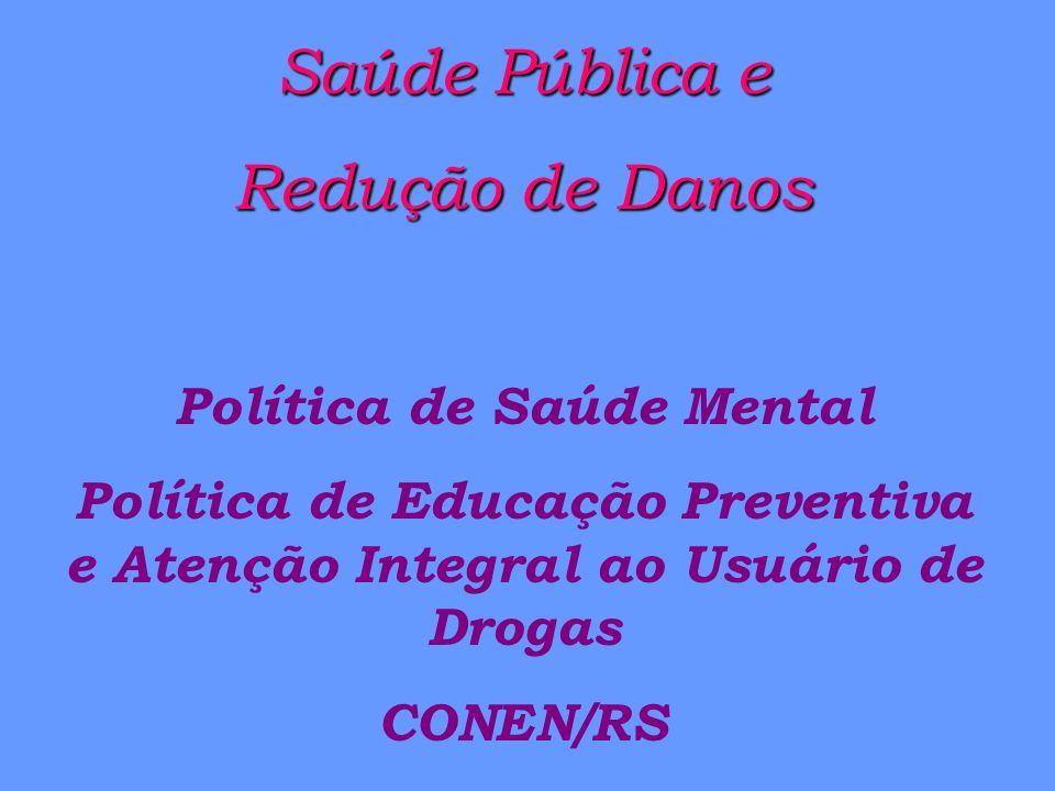 Saúde Pública e Redução de Danos Política de Saúde Mental Política de Educação Preventiva e Atenção Integral ao Usuário de Drogas CONEN/RS