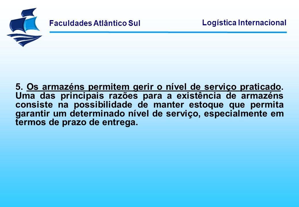 Faculdades Atlântico Sul Logística Internacional 5. Os armazéns permitem gerir o nível de serviço praticado. Uma das principais razões para a existênc