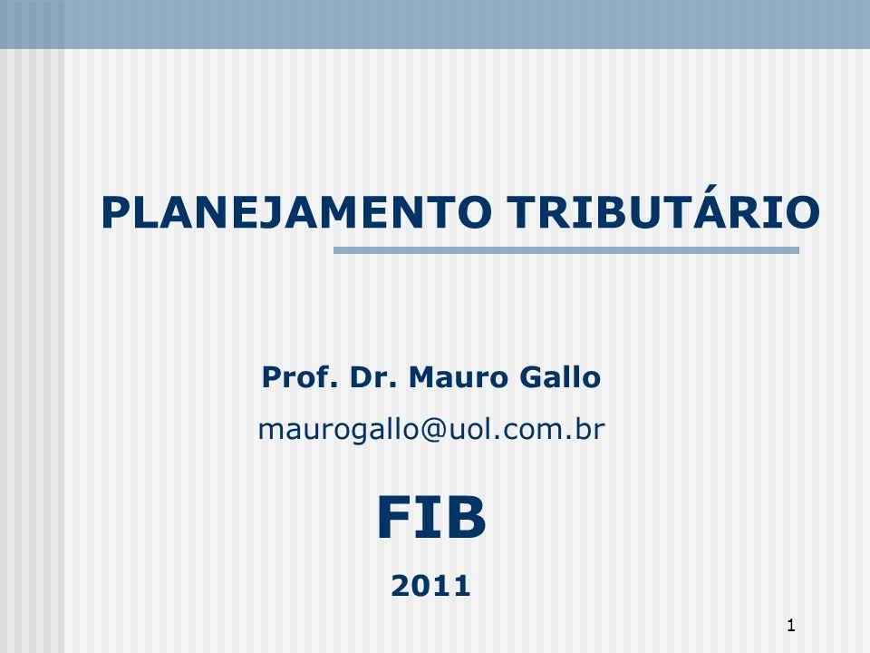 1 PLANEJAMENTO TRIBUTÁRIO Prof. Dr. Mauro Gallo maurogallo@uol.com.br FIB 2011