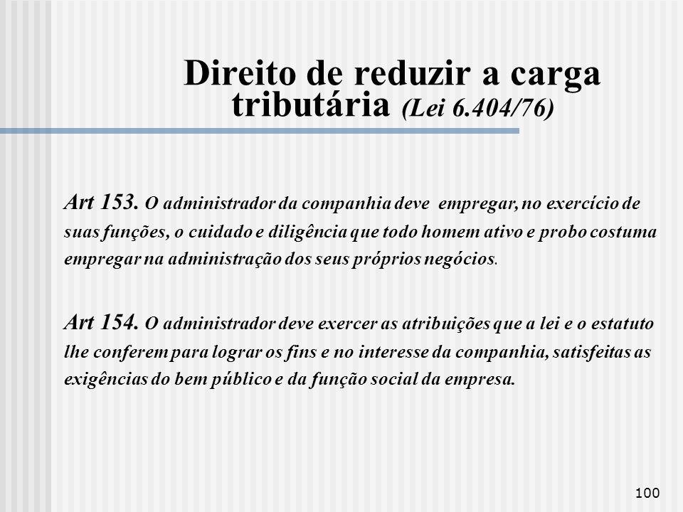 100 Direito de reduzir a carga tributária (Lei 6.404/76) Art 153. O administrador da companhia deve empregar, no exercício de suas funções, o cuidado