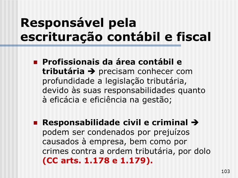 103 Responsável pela escrituração contábil e fiscal Profissionais da área contábil e tributária precisam conhecer com profundidade a legislação tribut