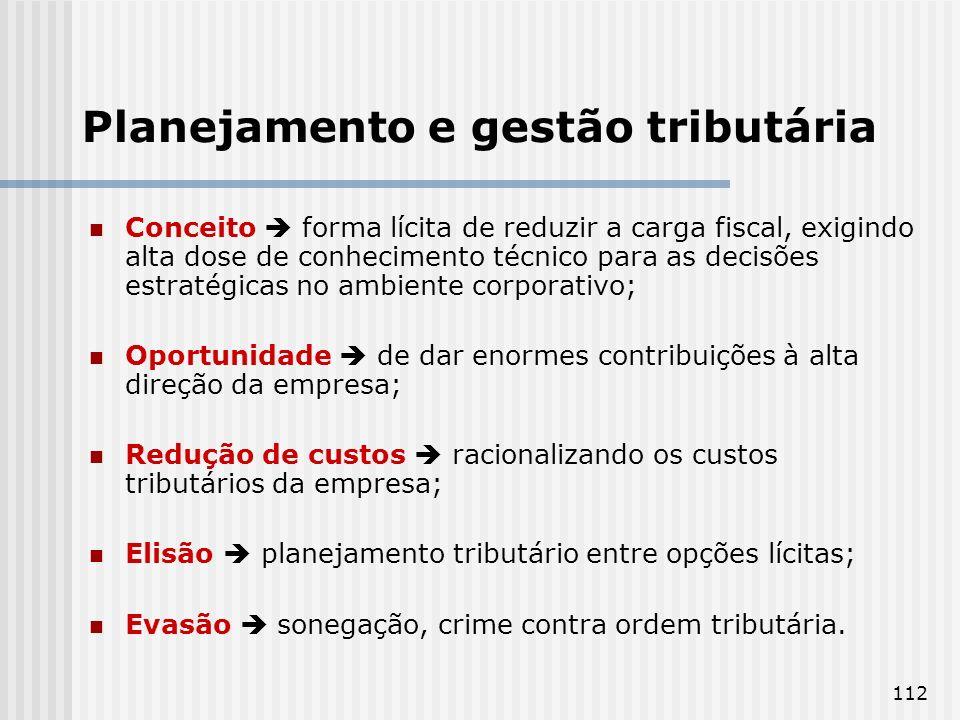 112 Planejamento e gestão tributária Conceito forma lícita de reduzir a carga fiscal, exigindo alta dose de conhecimento técnico para as decisões estr