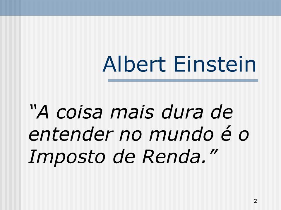 2 Albert Einstein A coisa mais dura de entender no mundo é o Imposto de Renda.