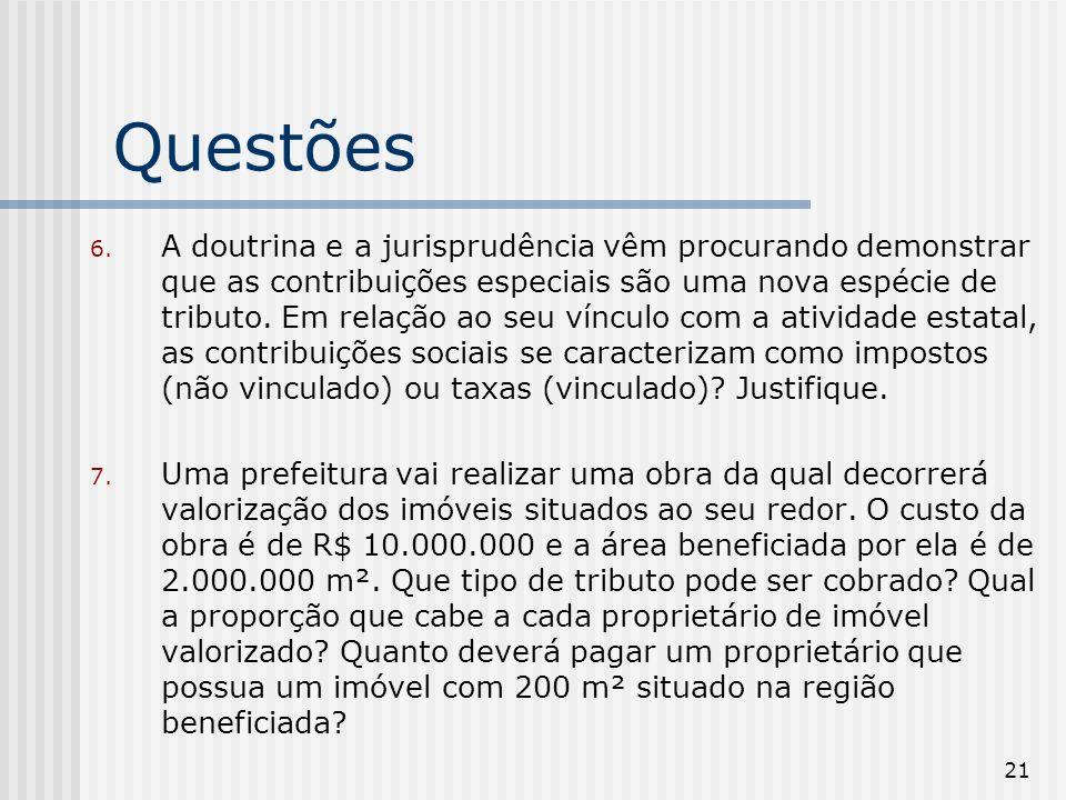 21 Questões 6. A doutrina e a jurisprudência vêm procurando demonstrar que as contribuições especiais são uma nova espécie de tributo. Em relação ao s