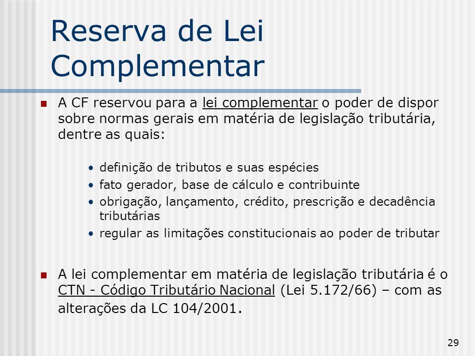 29 Reserva de Lei Complementar A CF reservou para a lei complementar o poder de dispor sobre normas gerais em matéria de legislação tributária, dentre