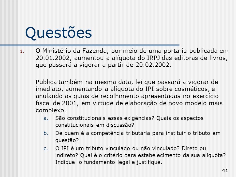 41 Questões 1. O Ministério da Fazenda, por meio de uma portaria publicada em 20.01.2002, aumentou a alíquota do IRPJ das editoras de livros, que pass