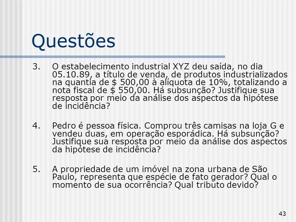 43 Questões 3.O estabelecimento industrial XYZ deu saída, no dia 05.10.89, a título de venda, de produtos industrializados na quantia de $ 500,00 à al