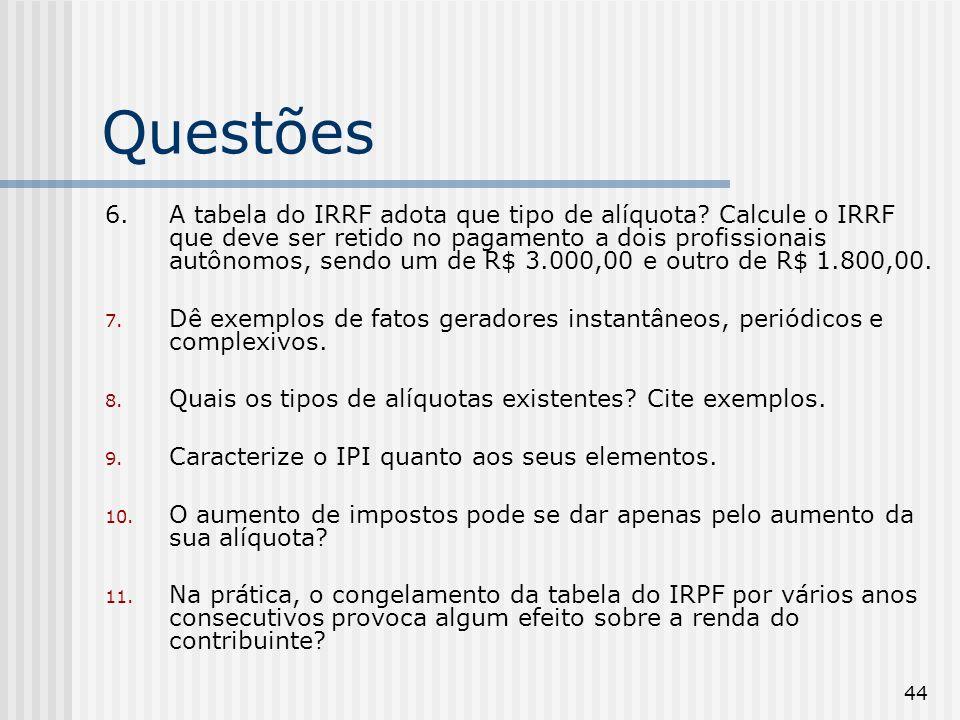 44 Questões 6.A tabela do IRRF adota que tipo de alíquota? Calcule o IRRF que deve ser retido no pagamento a dois profissionais autônomos, sendo um de