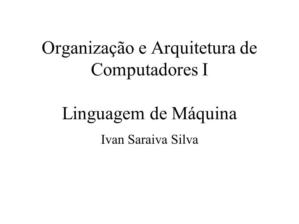 Organização e Arquitetura de Computadores I Linguagem de Máquina Ivan Saraiva Silva