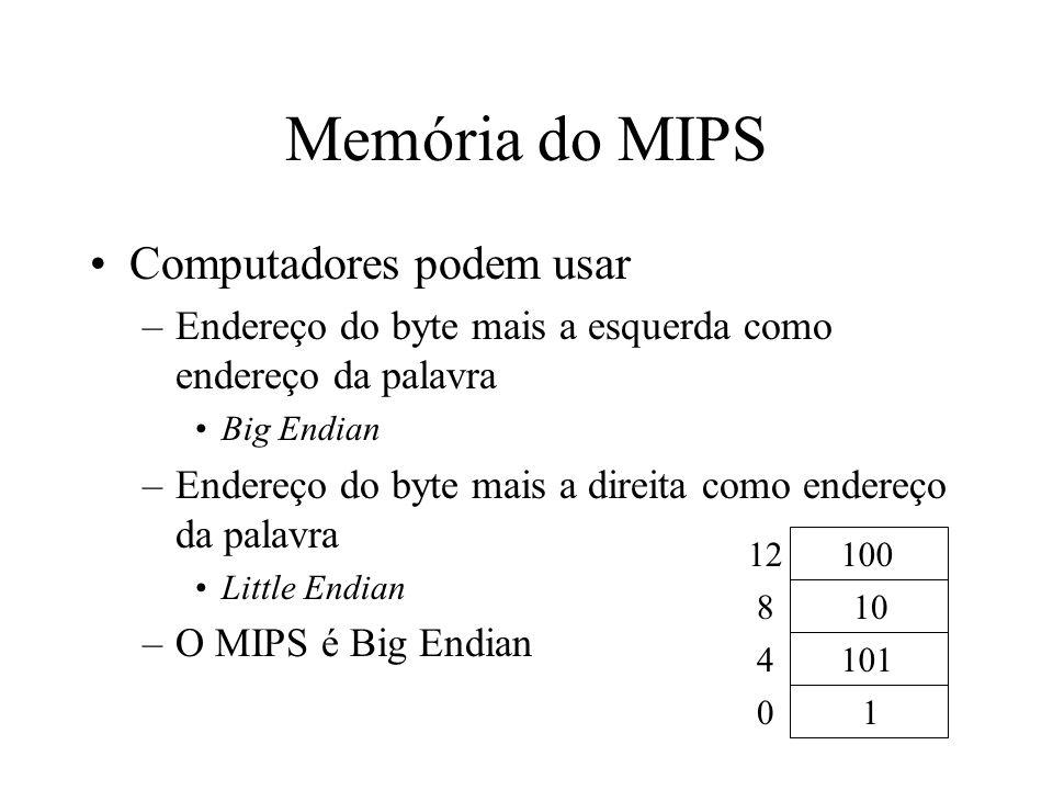 Memória do MIPS Computadores podem usar –Endereço do byte mais a esquerda como endereço da palavra Big Endian –Endereço do byte mais a direita como en