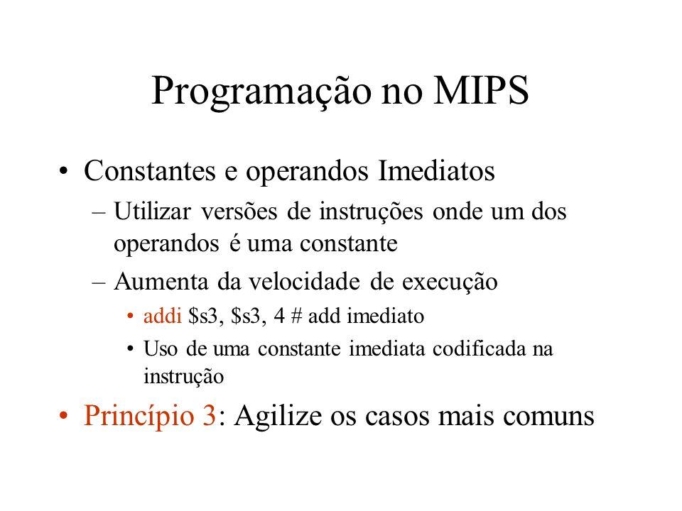Programação no MIPS Constantes e operandos Imediatos –Utilizar versões de instruções onde um dos operandos é uma constante –Aumenta da velocidade de e