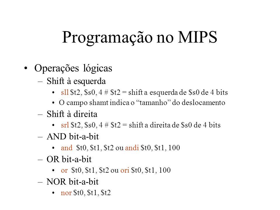 Programação no MIPS Operações lógicas –Shift à esquerda sll $t2, $s0, 4 # $t2 = shift a esquerda de $s0 de 4 bits O campo shamt indica o tamanho do de