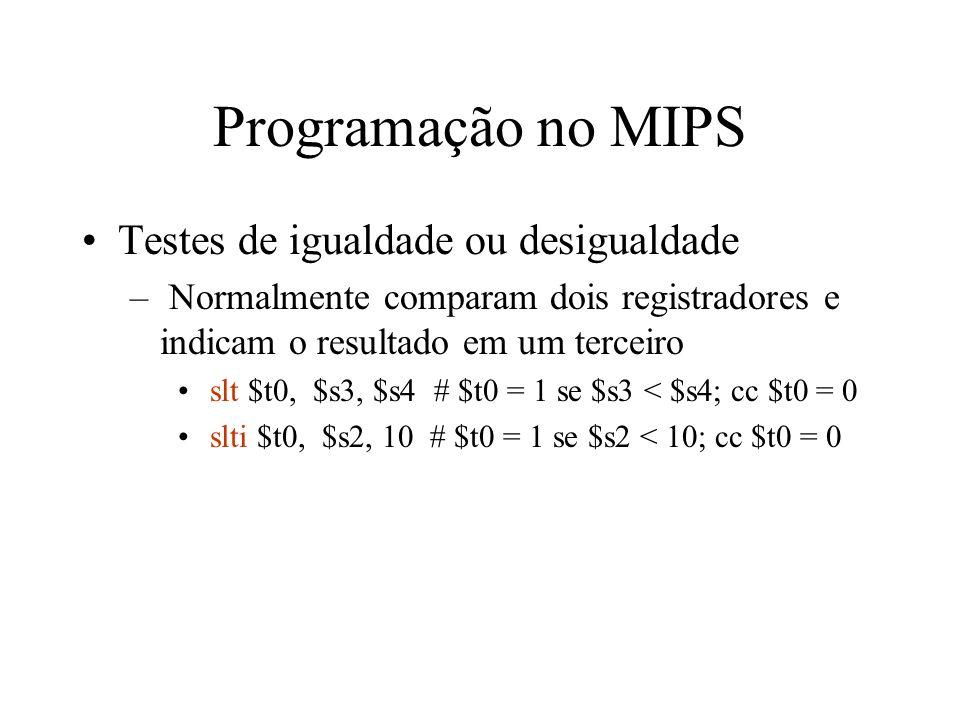 Programação no MIPS Testes de igualdade ou desigualdade – Normalmente comparam dois registradores e indicam o resultado em um terceiro slt $t0, $s3, $