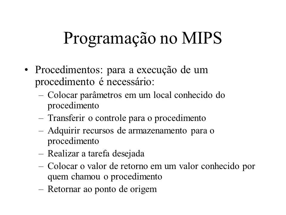 Programação no MIPS Procedimentos: para a execução de um procedimento é necessário: –Colocar parâmetros em um local conhecido do procedimento –Transfe