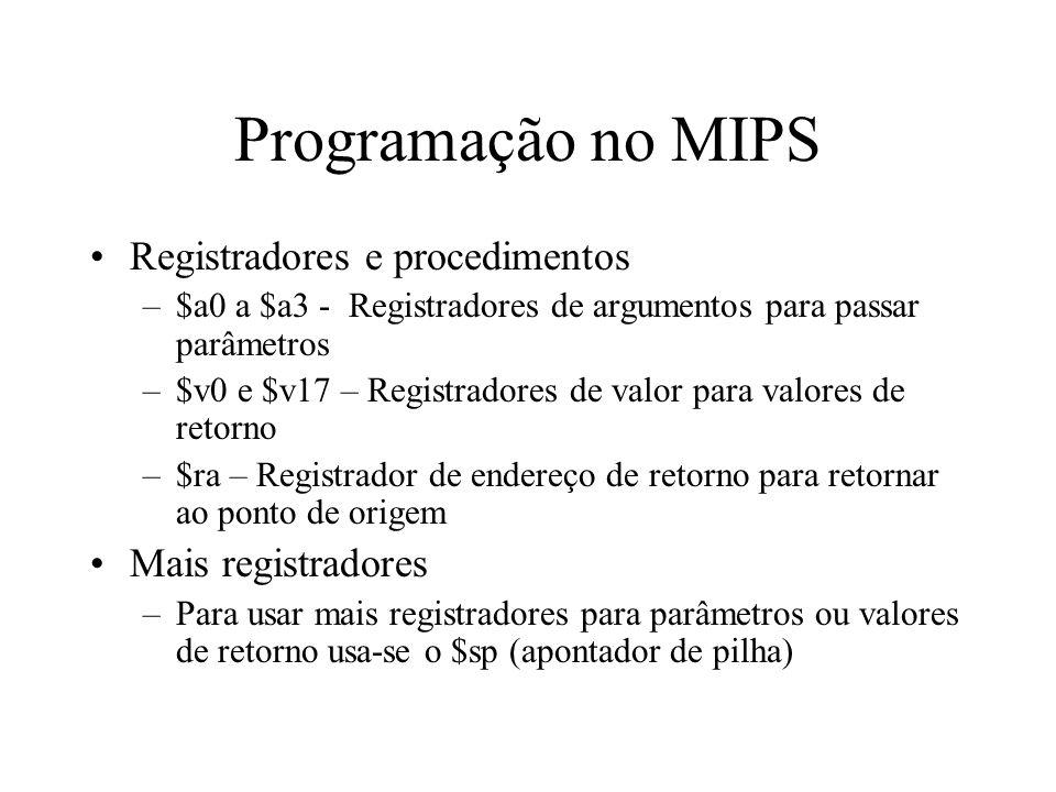 Programação no MIPS Registradores e procedimentos –$a0 a $a3 - Registradores de argumentos para passar parâmetros –$v0 e $v17 – Registradores de valor