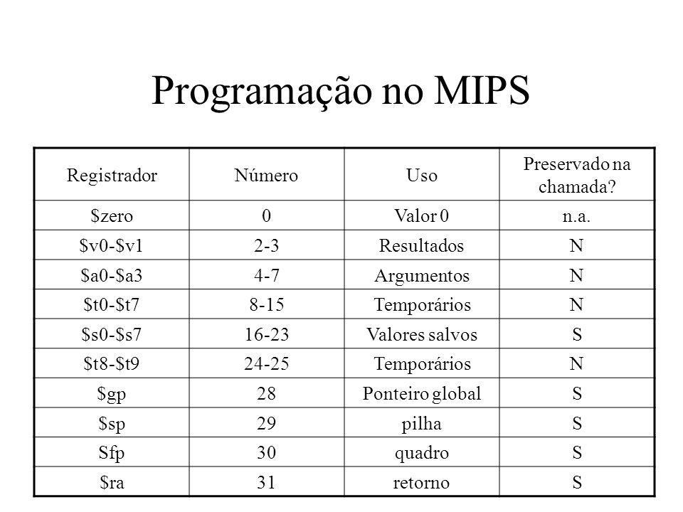 Programação no MIPS RegistradorNúmeroUso Preservado na chamada? $zero0Valor 0n.a. $v0-$v12-3ResultadosN $a0-$a34-7ArgumentosN $t0-$t78-15TemporáriosN