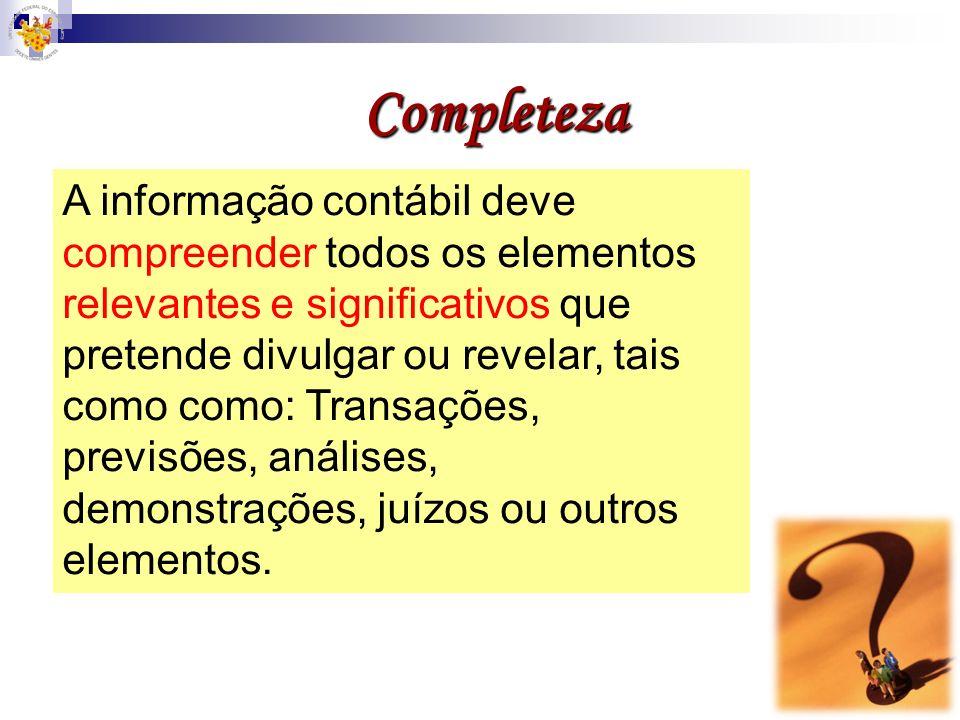 Completeza A informação contábil deve compreender todos os elementos relevantes e significativos que pretende divulgar ou revelar, tais como como: Tra
