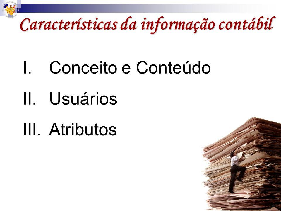 Características da informação contábil I.Conceito e Conteúdo II.Usuários III.Atributos
