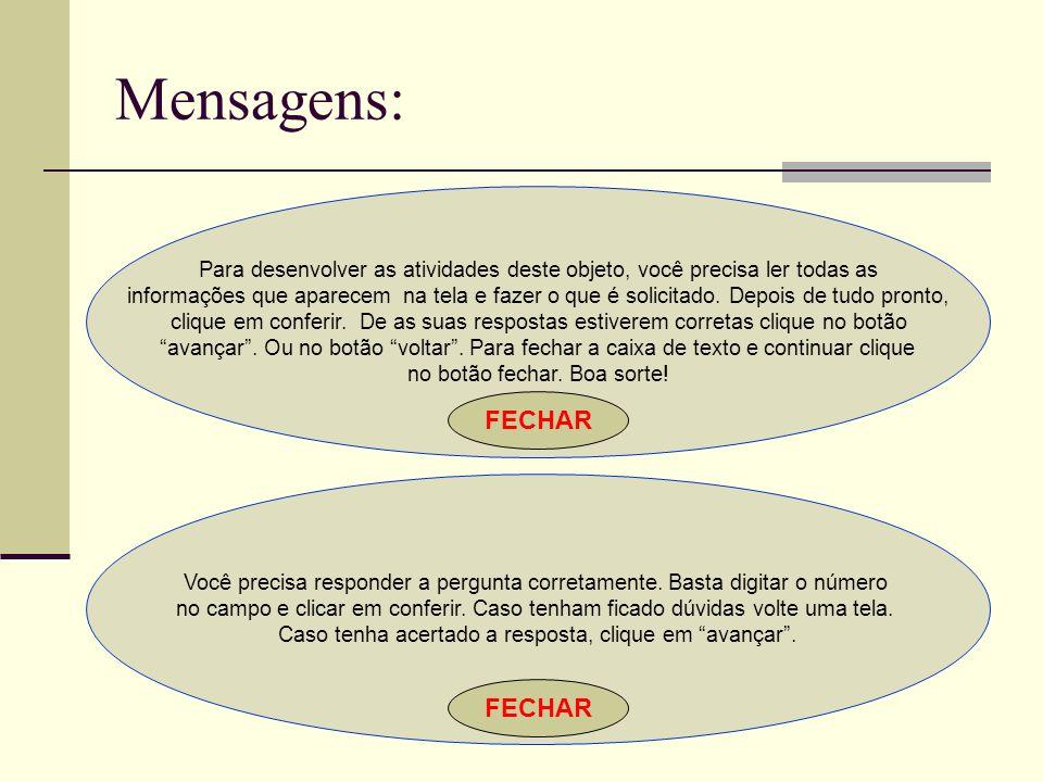 Mensagens: Para desenvolver as atividades deste objeto, você precisa ler todas as informações que aparecem na tela e fazer o que é solicitado. Depois