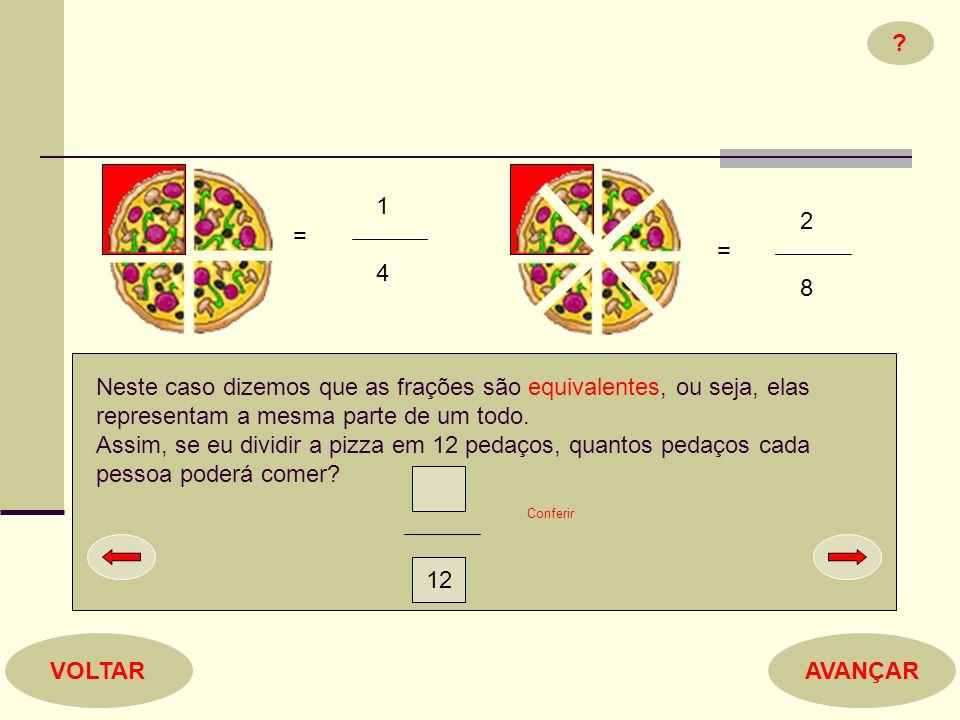 Neste caso dizemos que as frações são equivalentes, ou seja, elas representam a mesma parte de um todo. Assim, se eu dividir a pizza em 12 pedaços, qu