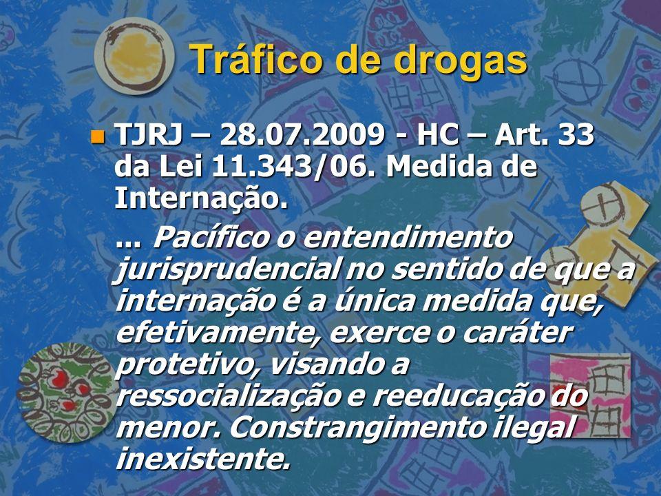 Tráfico de drogas n TJRJ – 28.07.2009 - HC – Art. 33 da Lei 11.343/06. Medida de Internação.... Pacífico o entendimento jurisprudencial no sentido de