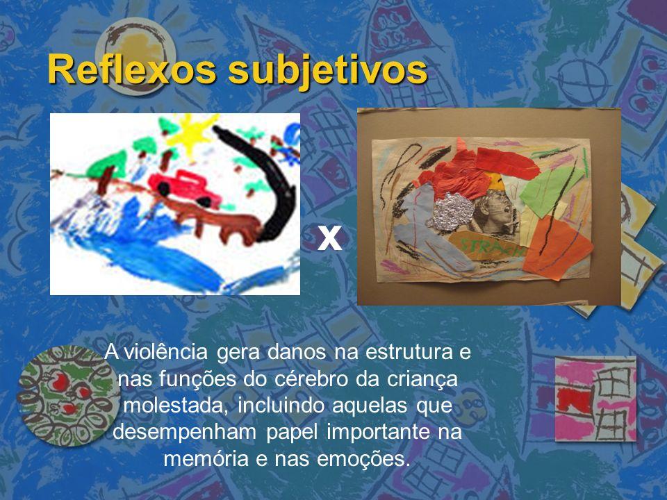 Reflexos subjetivos x A violência gera danos na estrutura e nas funções do cérebro da criança molestada, incluindo aquelas que desempenham papel impor
