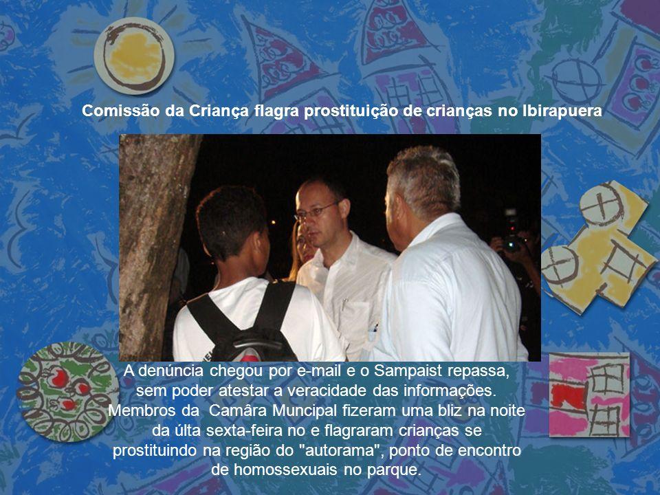 Comissão da Criança flagra prostituição de crianças no Ibirapuera A denúncia chegou por e-mail e o Sampaist repassa, sem poder atestar a veracidade da