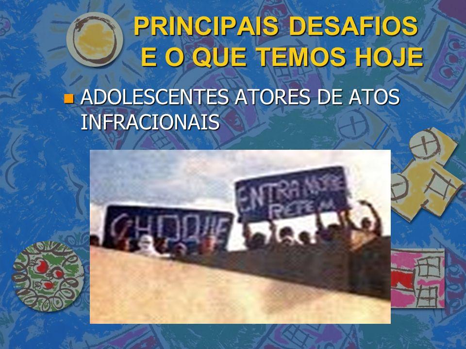 PRINCIPAIS DESAFIOS E O QUE TEMOS HOJE n ADOLESCENTES ATORES DE ATOS INFRACIONAIS