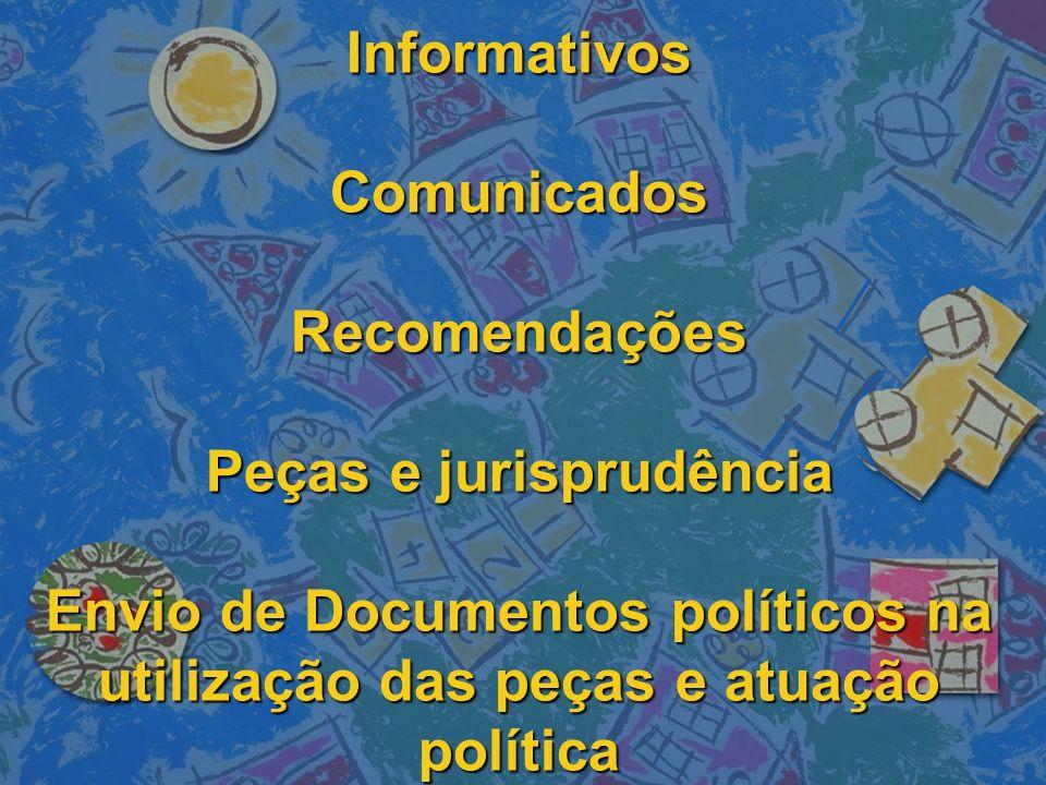Informativos Comunicados Recomendações Peças e jurisprudência Envio de Documentos políticos na utilização das peças e atuação política