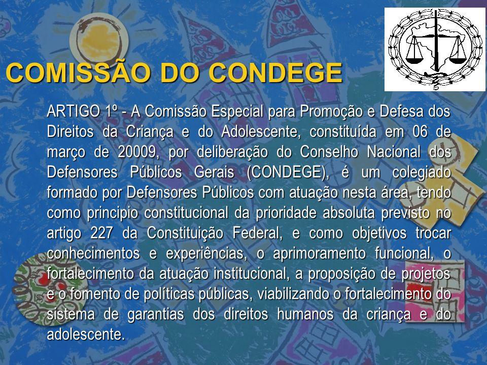 COMISSÃO DO CONDEGE ARTIGO 1º - A Comissão Especial para Promoção e Defesa dos Direitos da Criança e do Adolescente, constituída em 06 de março de 200