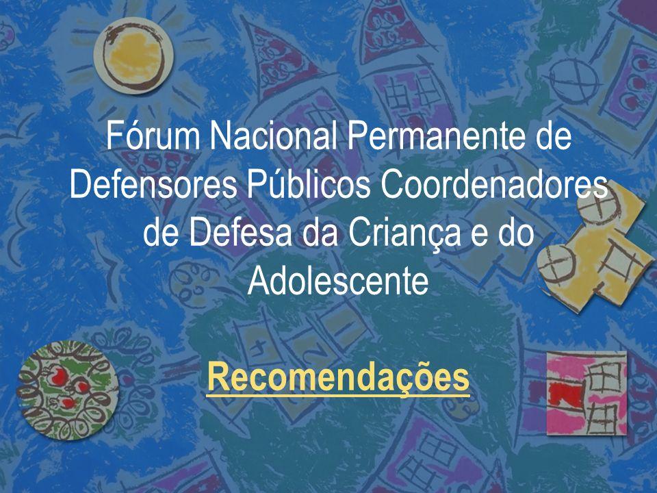 Fórum Nacional Permanente de Defensores Públicos Coordenadores de Defesa da Criança e do Adolescente Recomendações