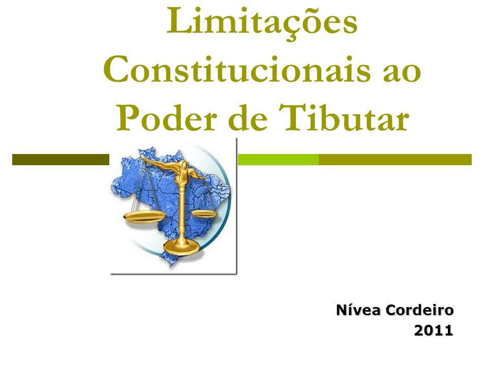Limitações Constitucionais ao Poder de Tibutar Nívea Cordeiro 2011