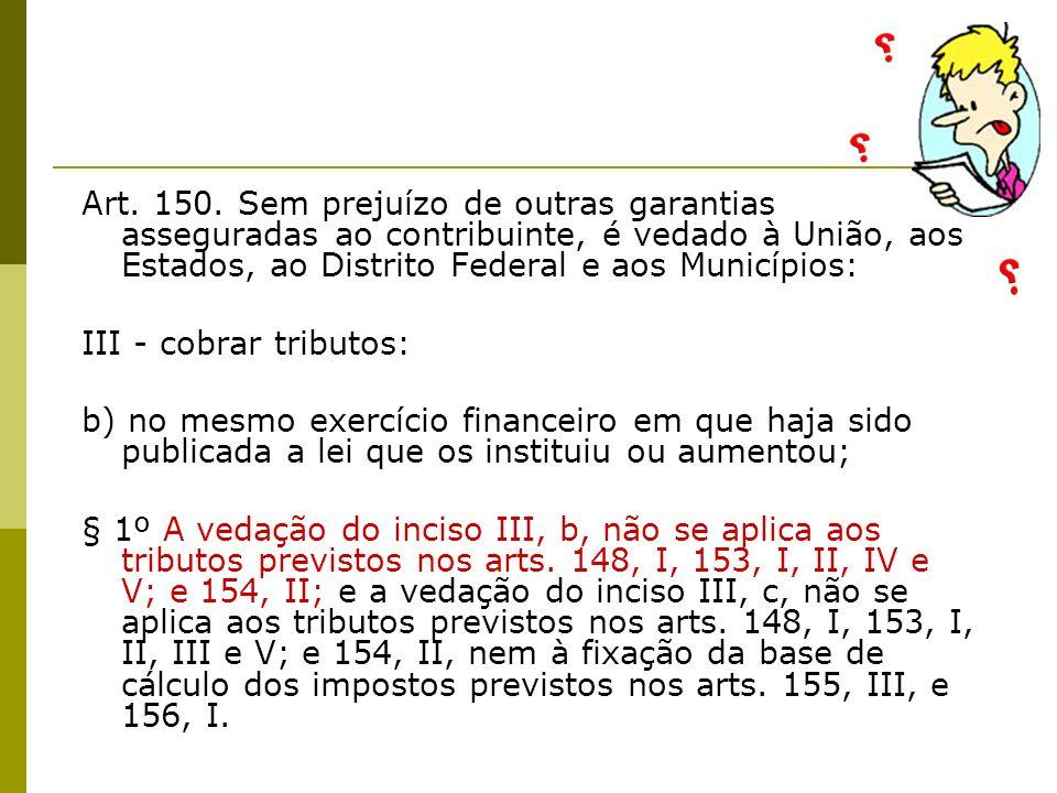 os empréstimos compulsórios criados em razão de calamidade pública, guerra externa ou iminência (art.