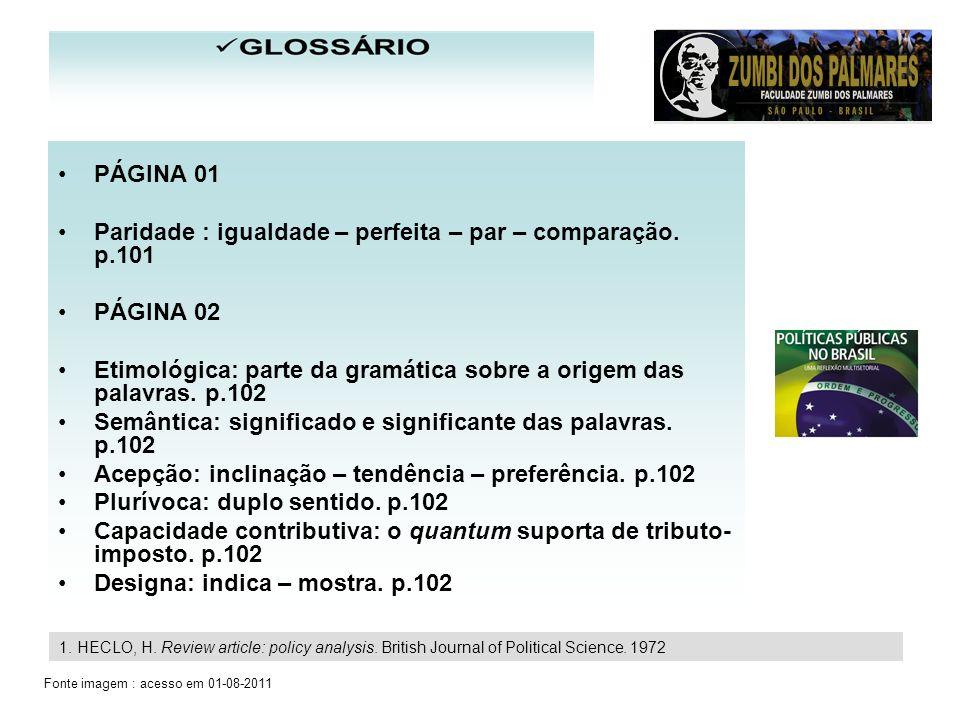 PÁGINA 01 Paridade : igualdade – perfeita – par – comparação. p.101 PÁGINA 02 Etimológica: parte da gramática sobre a origem das palavras. p.102 Semân