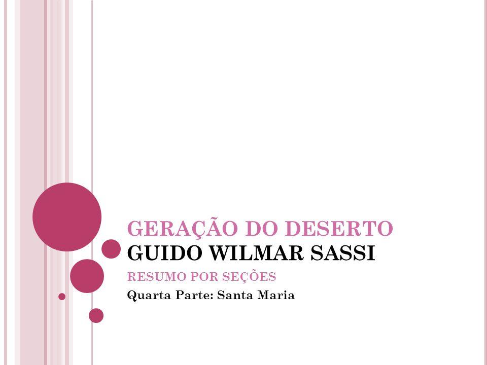 GERAÇÃO DO DESERTO GUIDO WILMAR SASSI RESUMO POR SEÇÕES Quarta Parte: Santa Maria