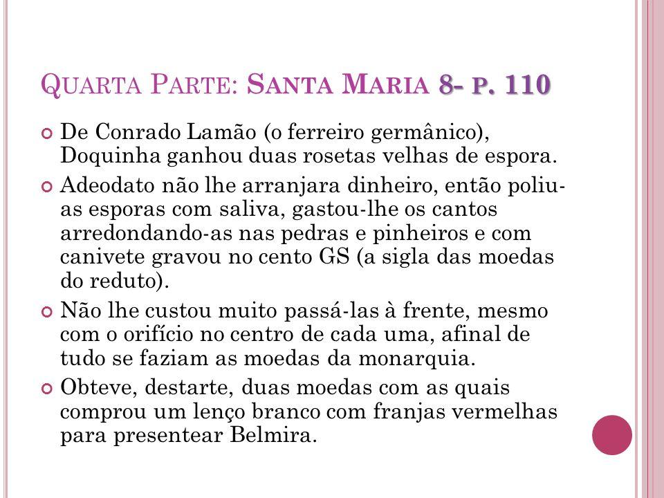 8- P. 110 Q UARTA P ARTE : S ANTA M ARIA 8- P. 110 De Conrado Lamão (o ferreiro germânico), Doquinha ganhou duas rosetas velhas de espora. Adeodato nã