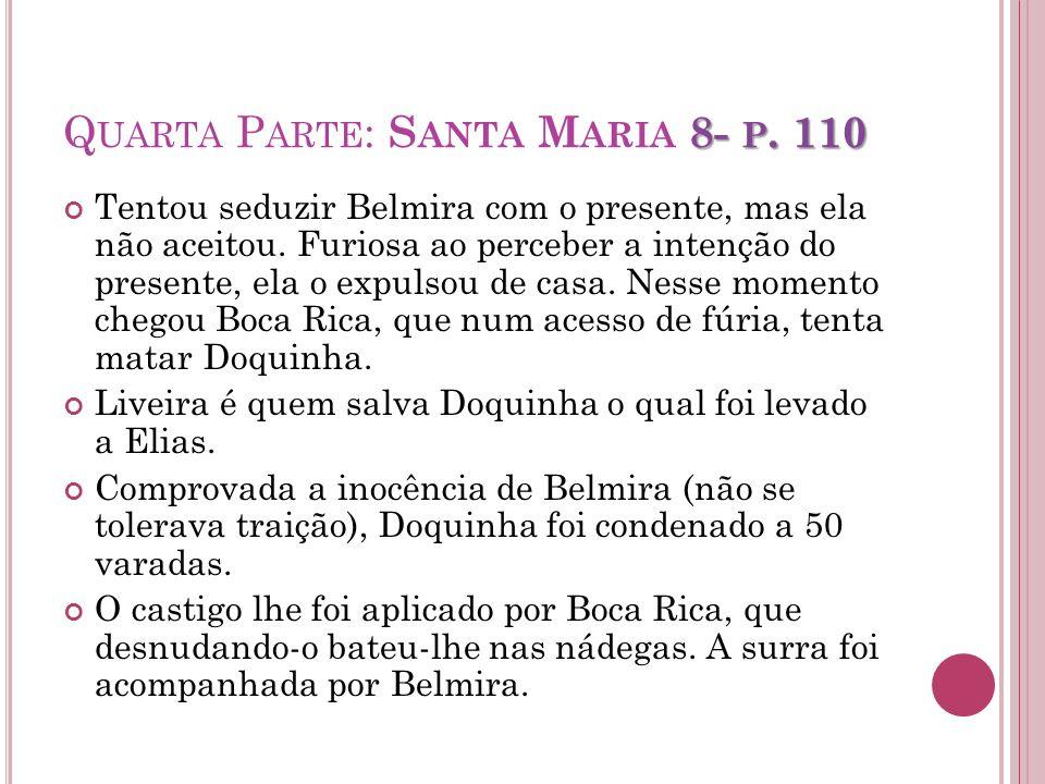 8- P. 110 Q UARTA P ARTE : S ANTA M ARIA 8- P. 110 Tentou seduzir Belmira com o presente, mas ela não aceitou. Furiosa ao perceber a intenção do prese