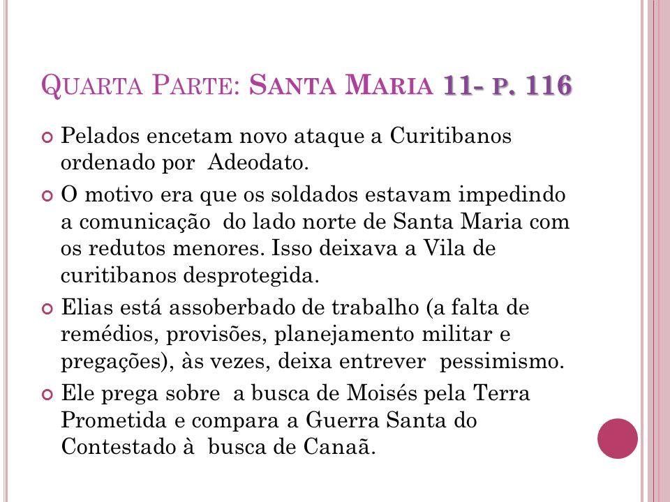 11- P. 116 Q UARTA P ARTE : S ANTA M ARIA 11- P. 116 Pelados encetam novo ataque a Curitibanos ordenado por Adeodato. O motivo era que os soldados est
