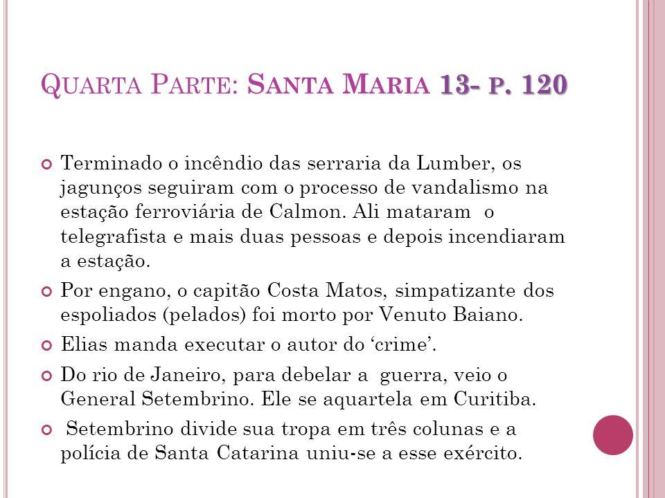 13- P. 120 Q UARTA P ARTE : S ANTA M ARIA 13- P. 120 Terminado o incêndio das serraria da Lumber, os jagunços seguiram com o processo de vandalismo na