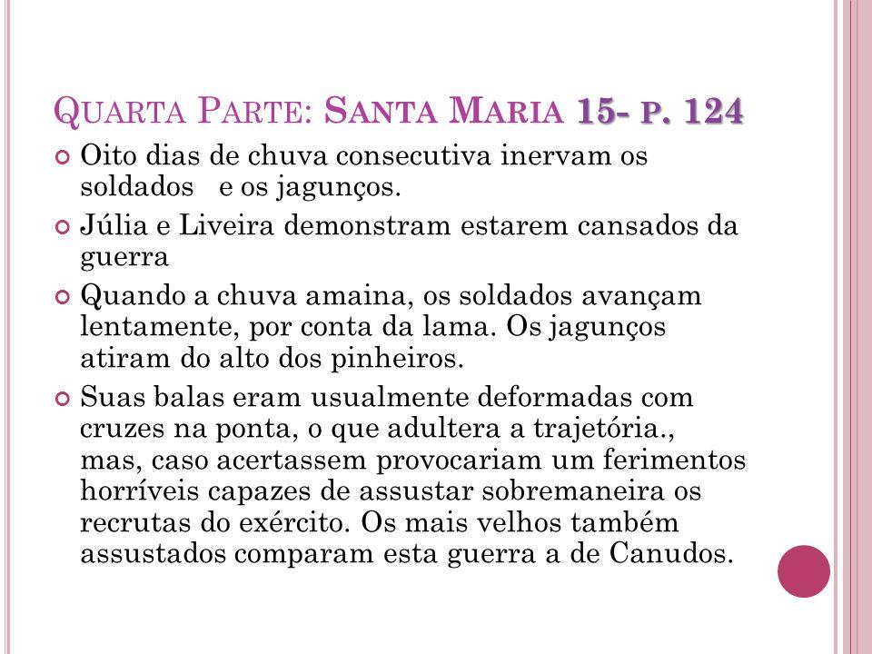 15- P. 124 Q UARTA P ARTE : S ANTA M ARIA 15- P. 124 Oito dias de chuva consecutiva inervam os soldados e os jagunços. Júlia e Liveira demonstram esta