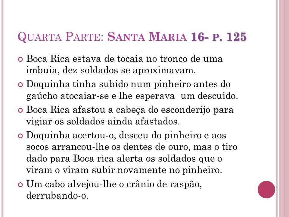 16- P. 125 Q UARTA P ARTE : S ANTA M ARIA 16- P. 125 Boca Rica estava de tocaia no tronco de uma imbuia, dez soldados se aproximavam. Doquinha tinha s