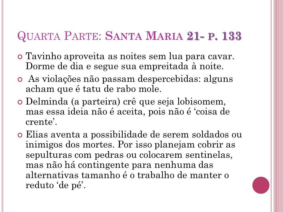 21- P. 133 Q UARTA P ARTE : S ANTA M ARIA 21- P. 133 Tavinho aproveita as noites sem lua para cavar. Dorme de dia e segue sua empreitada à noite. As v