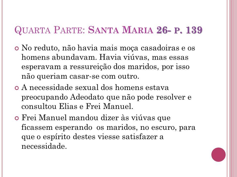 26- P. 139 Q UARTA P ARTE : S ANTA M ARIA 26- P. 139 No reduto, não havia mais moça casadoiras e os homens abundavam. Havia viúvas, mas essas esperava