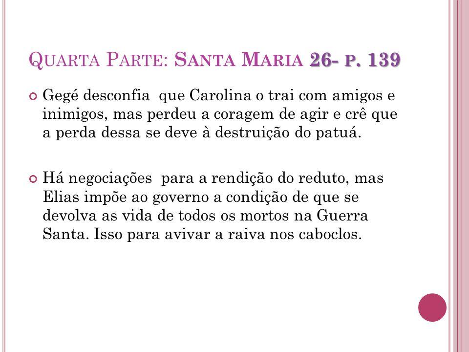 26- P. 139 Q UARTA P ARTE : S ANTA M ARIA 26- P. 139 Gegé desconfia que Carolina o trai com amigos e inimigos, mas perdeu a coragem de agir e crê que
