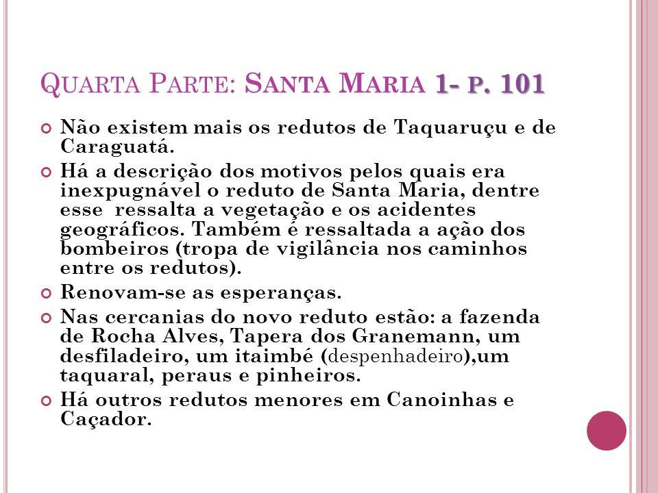 1- P. 101 Q UARTA P ARTE : S ANTA M ARIA 1- P. 101 Não existem mais os redutos de Taquaruçu e de Caraguatá. Há a descrição dos motivos pelos quais era