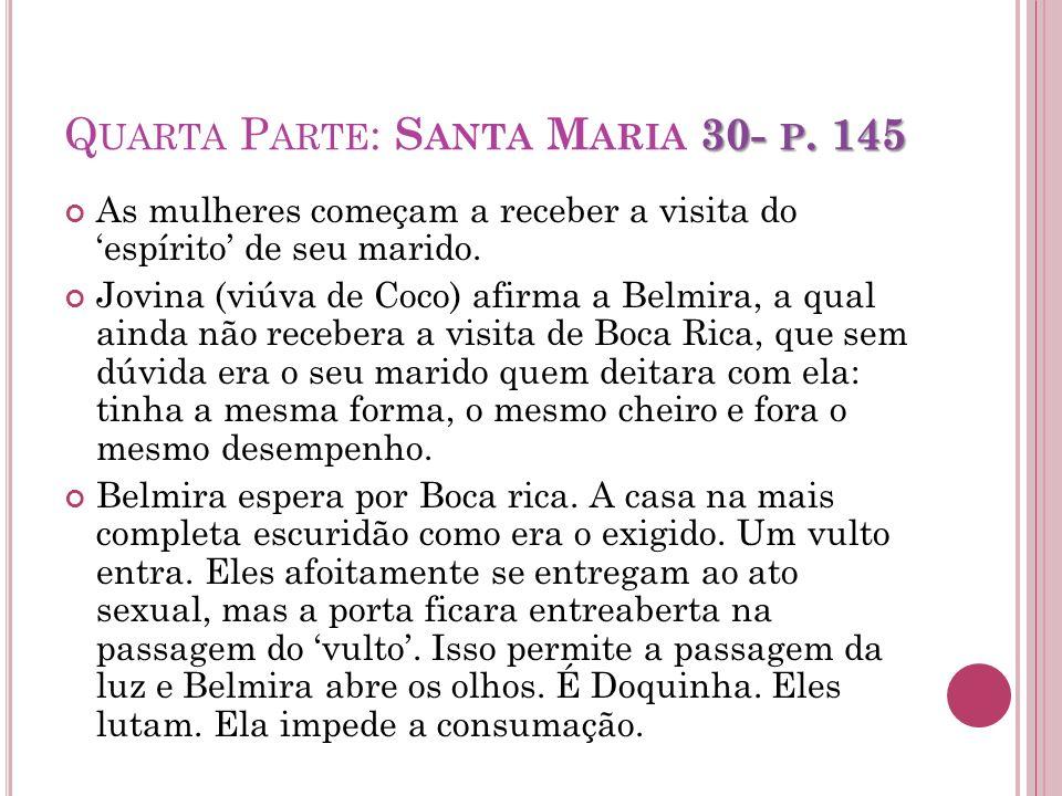 30- P. 145 Q UARTA P ARTE : S ANTA M ARIA 30- P. 145 As mulheres começam a receber a visita do espírito de seu marido. Jovina (viúva de Coco) afirma a