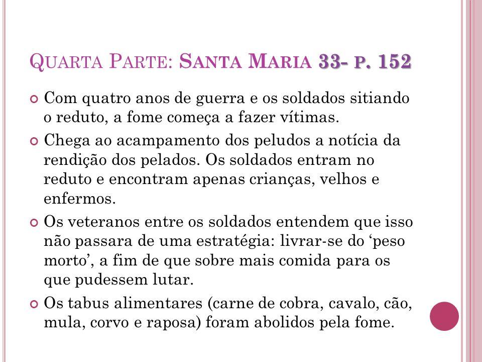 33- P. 152 Q UARTA P ARTE : S ANTA M ARIA 33- P. 152 Com quatro anos de guerra e os soldados sitiando o reduto, a fome começa a fazer vítimas. Chega a
