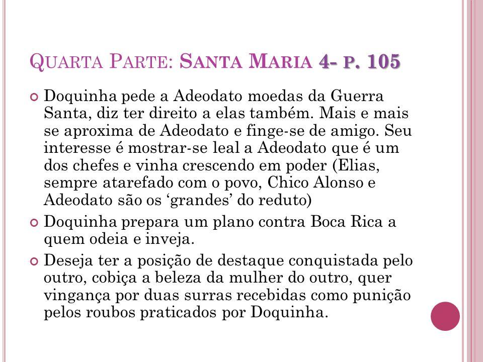 4- P. 105 Q UARTA P ARTE : S ANTA M ARIA 4- P. 105 Doquinha pede a Adeodato moedas da Guerra Santa, diz ter direito a elas também. Mais e mais se apro